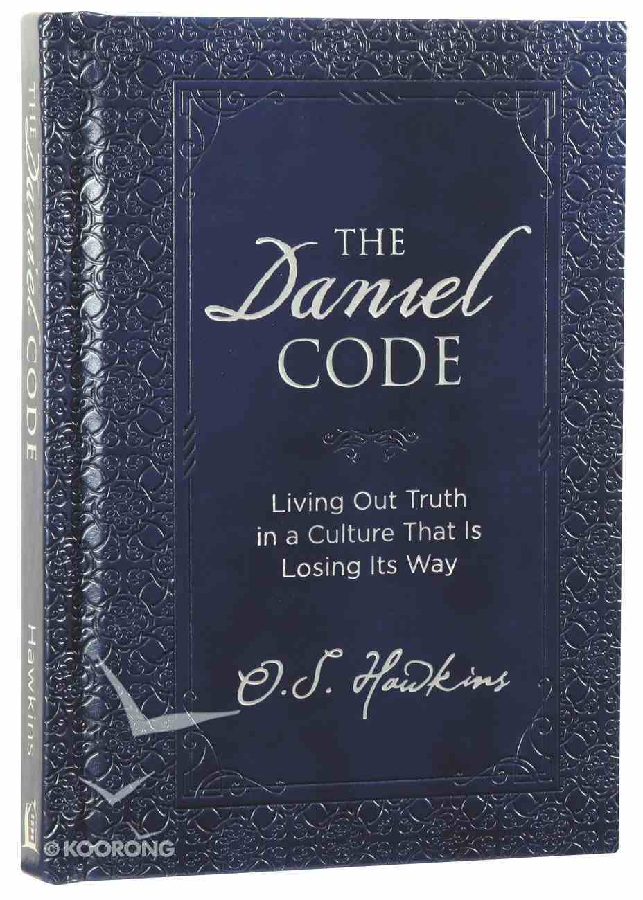 The Daniel Code: Living Out Truth in a Culture That is Losing Its Way Hardback