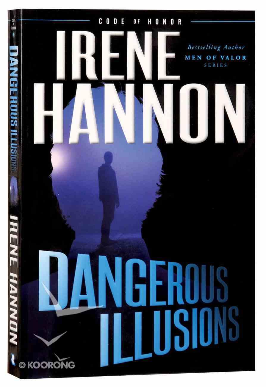 Dangerous Illusions (#01 in Code Of Honor Series) Paperback