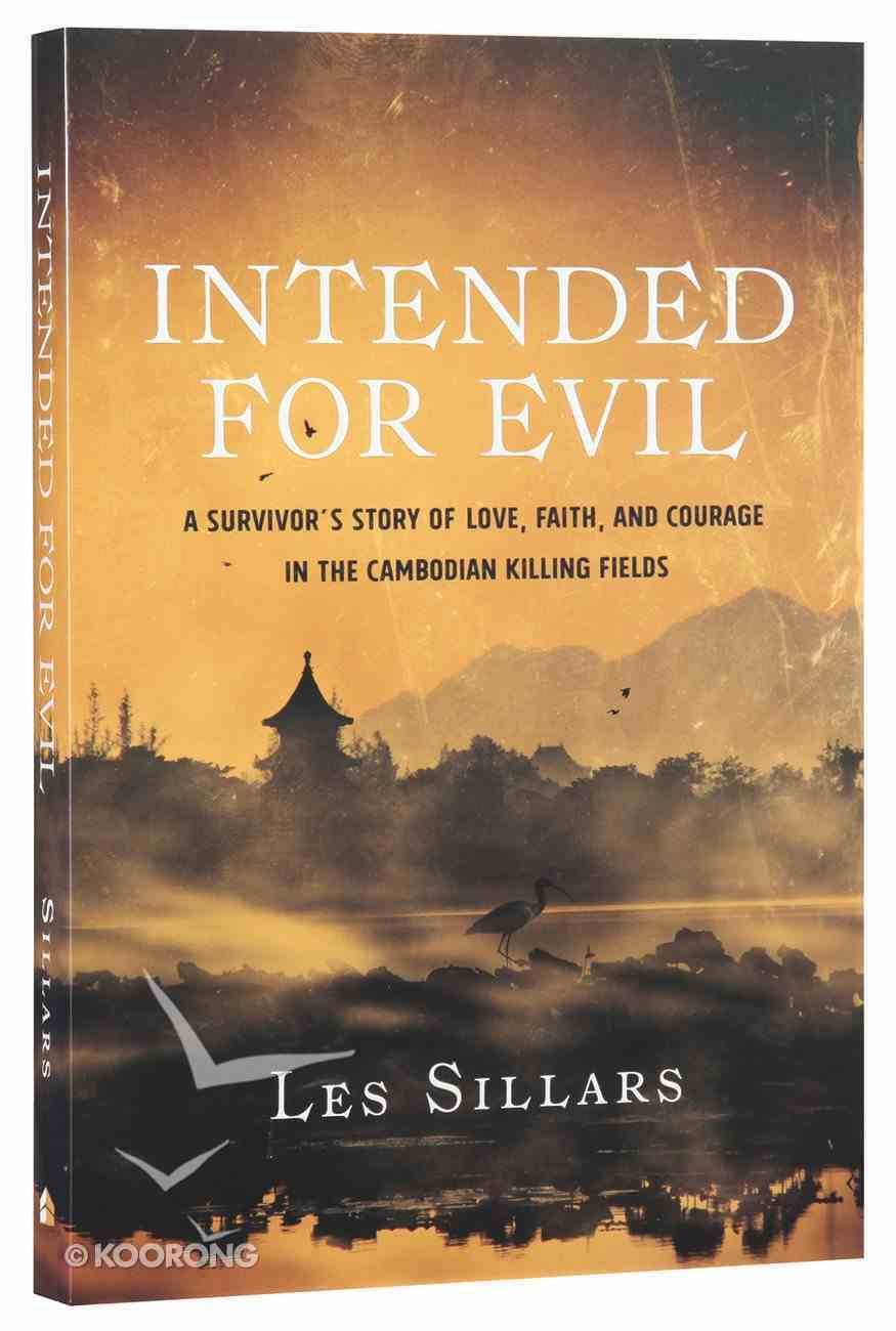 Intended For Evil: A Survivor's Story of Love, Faith, and Courage in the Cambodian Killing Fields Paperback