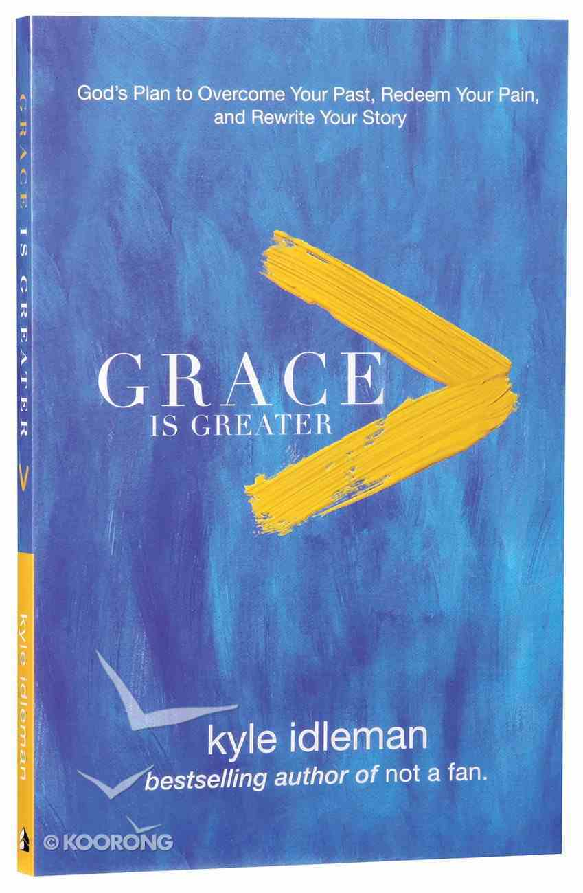 Grace is Greater: God's Plan to Overcome Your Past, Redeem Your Pain, and Rewrite Your Story Paperback