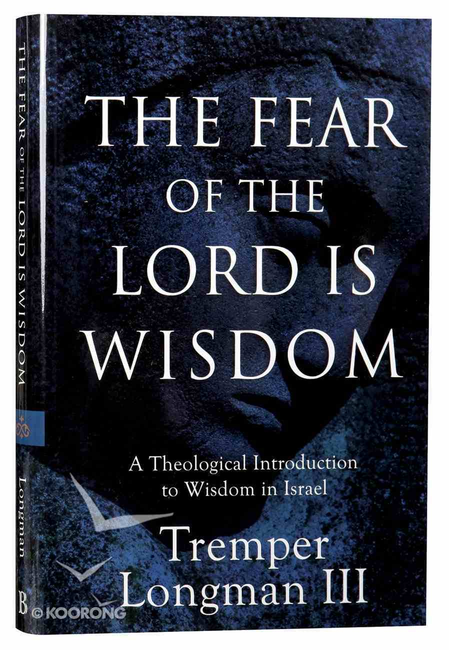 The Fear of the Lord is Wisdom: A Theological Introduction to Wisdom in Israel Hardback