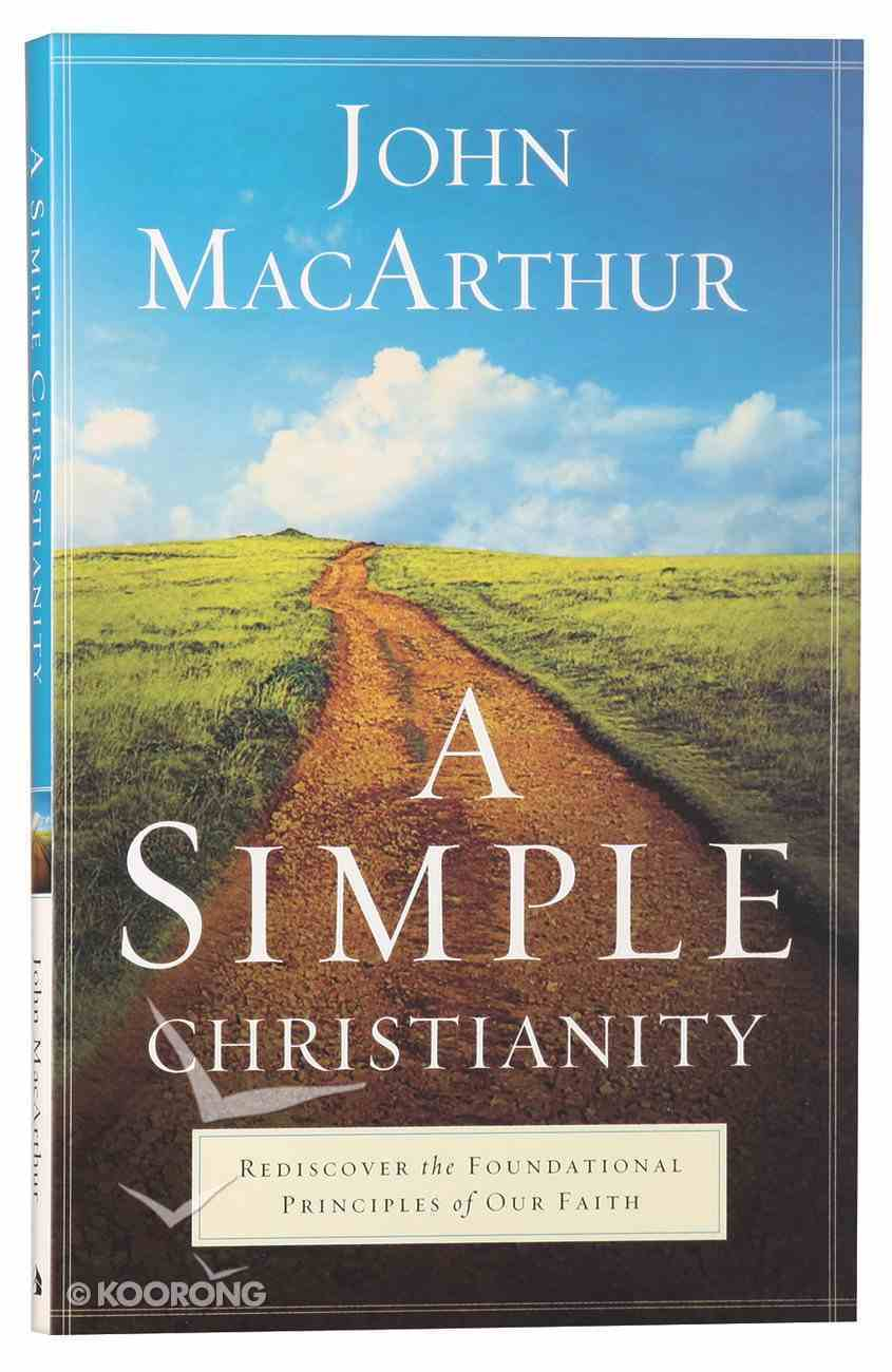 A Simple Christianity: Rediscover the Foundational Principles of Our Faith Paperback