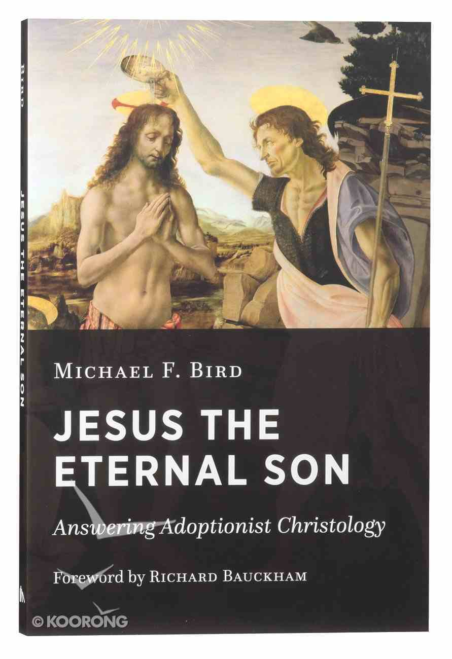 Jesus the Eternal Son: Answering Adoptionist Christology Paperback
