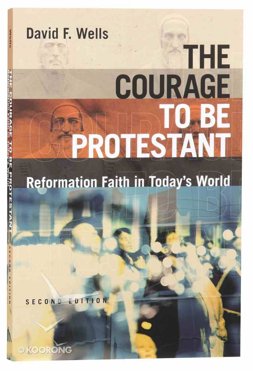 The Courage to Be Protestant: Reformation Faith in Today's World Paperback