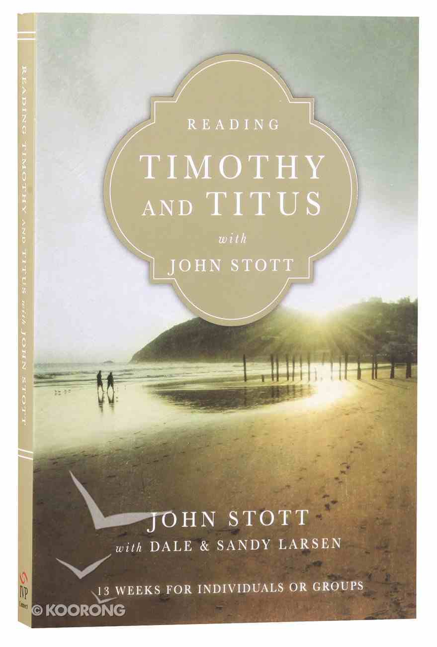 Reading Timothy and Titus With John Stott (Reading The Bible With John Stott Series) Paperback