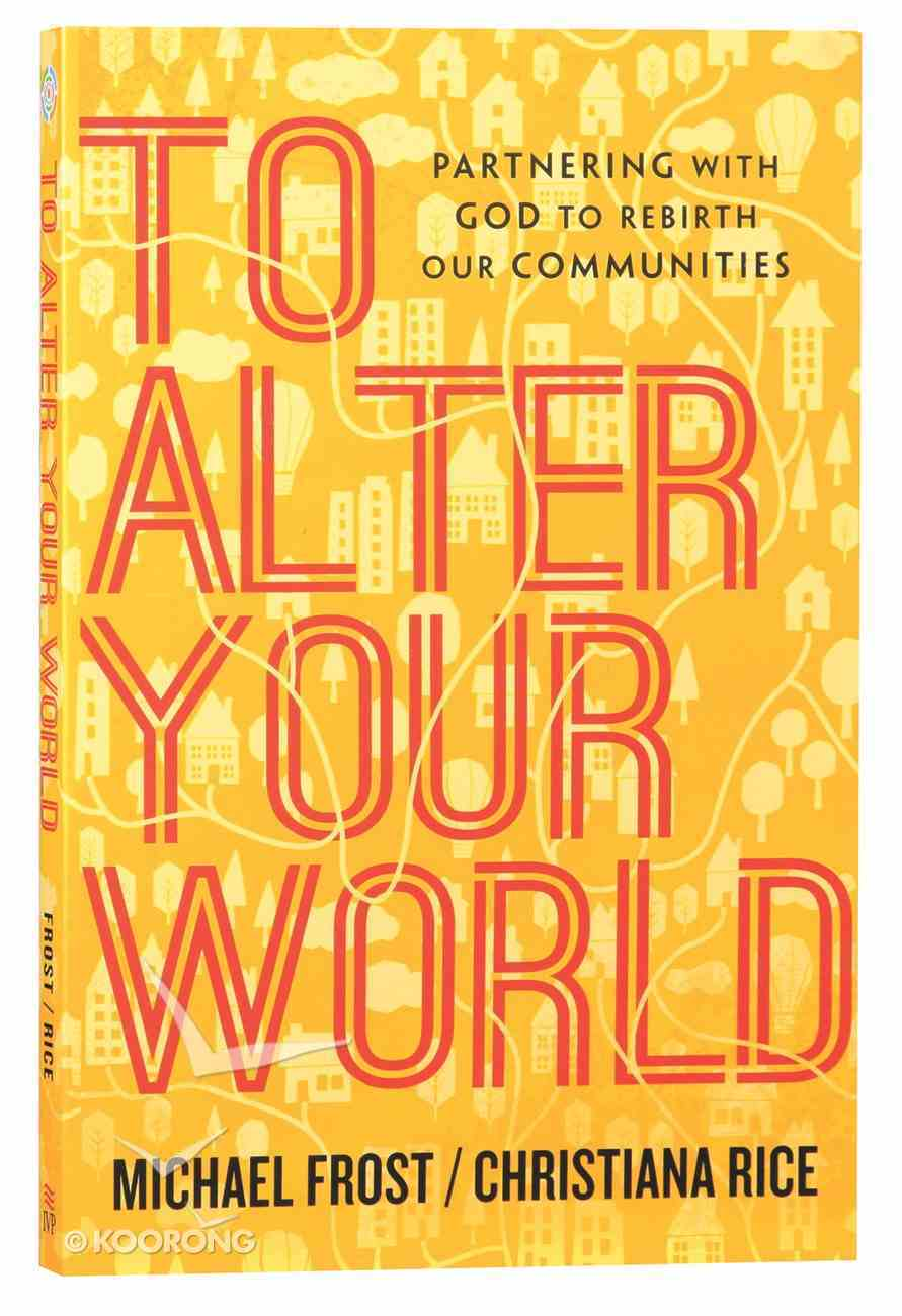 To Alter Your World: Partnering With God to Rebirth Our Communities Paperback