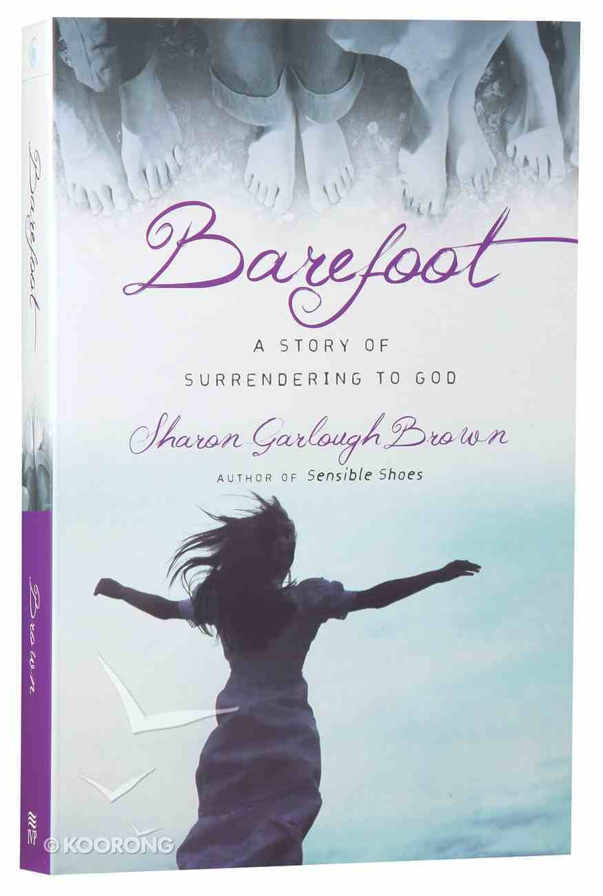 Barefoot: A Story of Surrendering to God (#03 in Sensible Shoes Series) Paperback