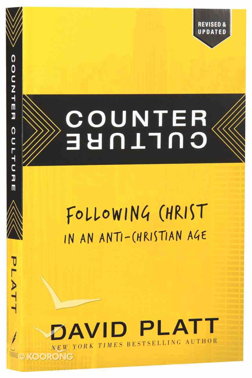 Counter Culture: Following Christ in An Anti-Christian Age Paperback