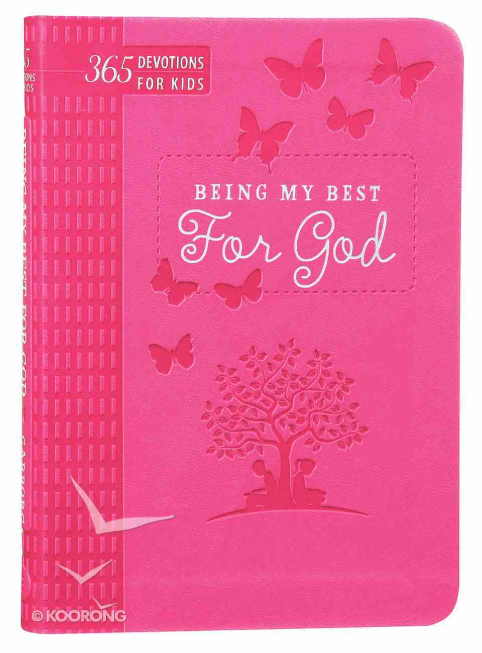 Being My Best For God: 365 Devotions For Kids (Pink) Imitation Leather