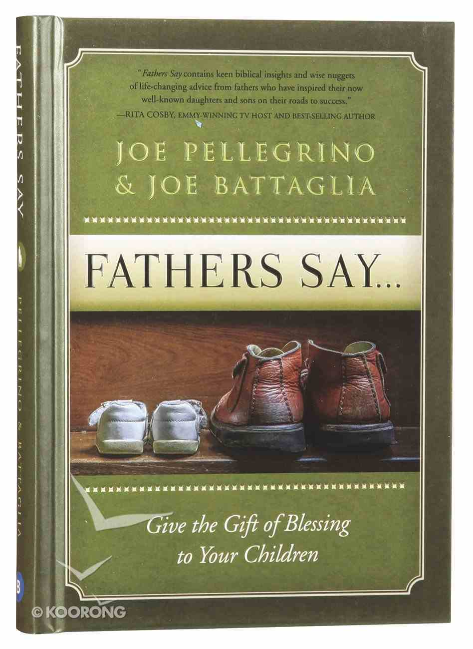 Father's Say: Give the Gift of Blessing to Your Children Hardback