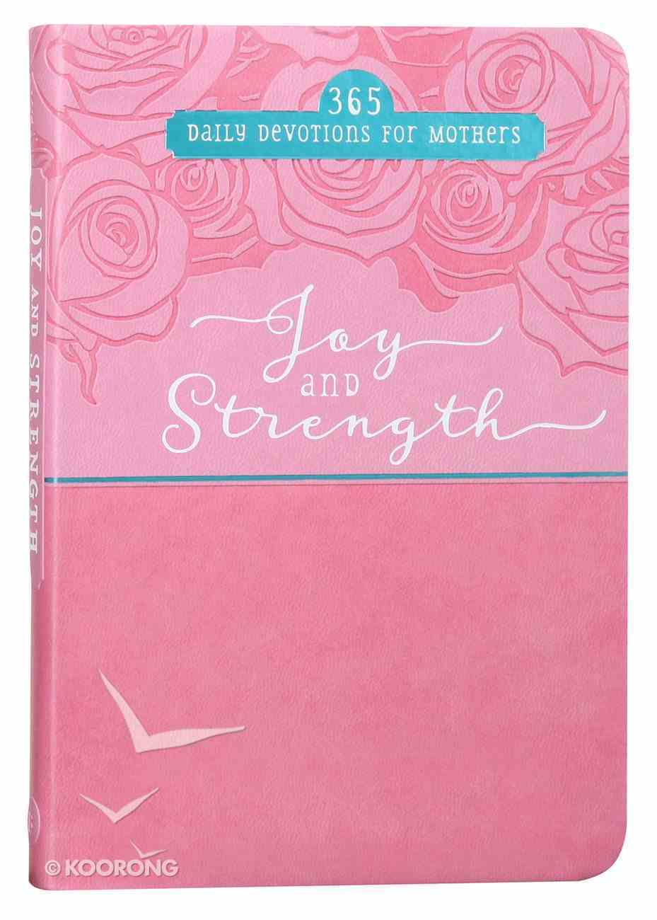 Joy and Strength: 365 Daily Devotions For Mothers (365 Daily Devotions Series) Imitation Leather