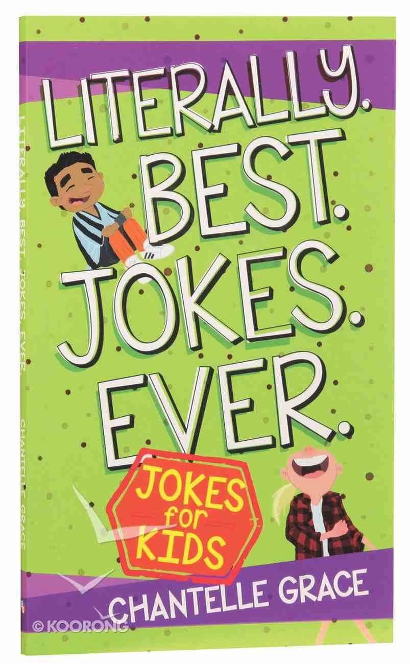 Literally. Best. Jokes. Ever: Joke Book For Kids Paperback