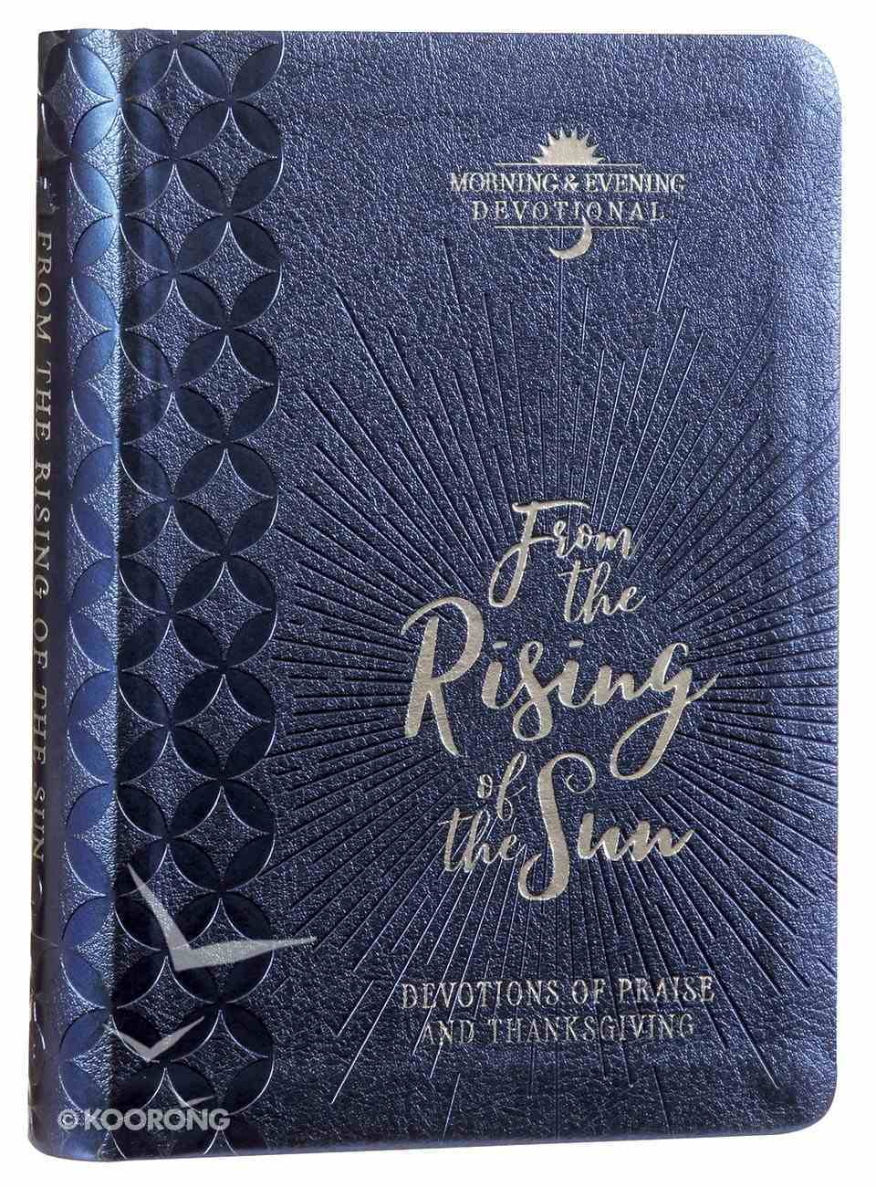 From the Rising of the Sun: Devotions of Praise and Thanksgiving - Morning and Evening Devotional Imitation Leather