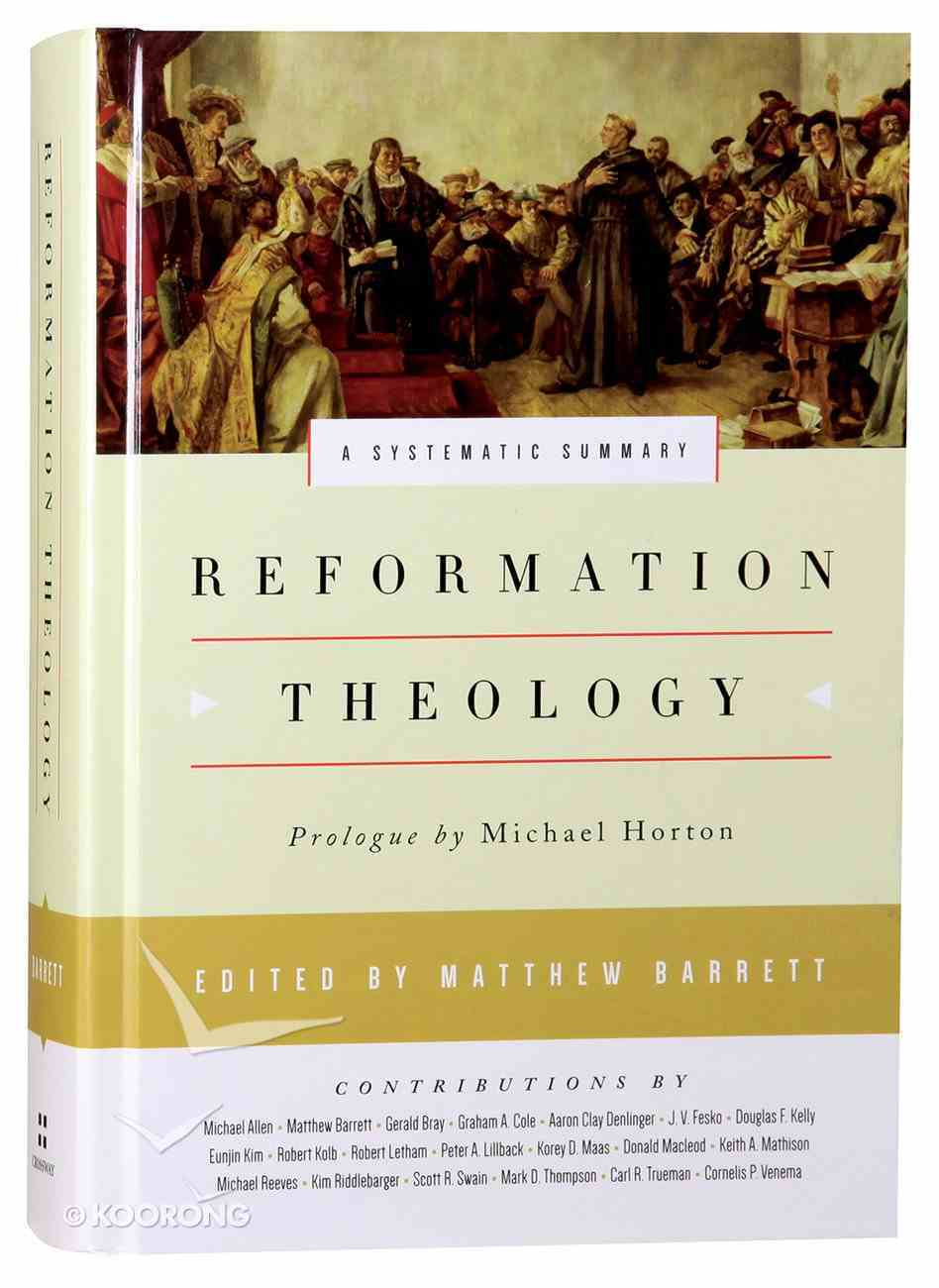 Reformation Theology: A Systematic Summary Hardback