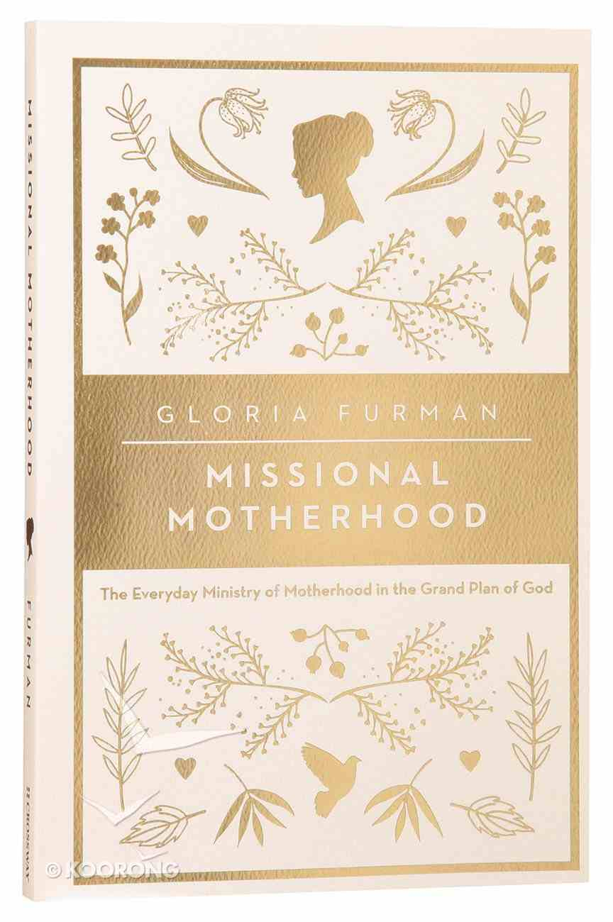 Missional Motherhood: The Everyday Ministry of Motherhood in the Grand Plan of God Paperback
