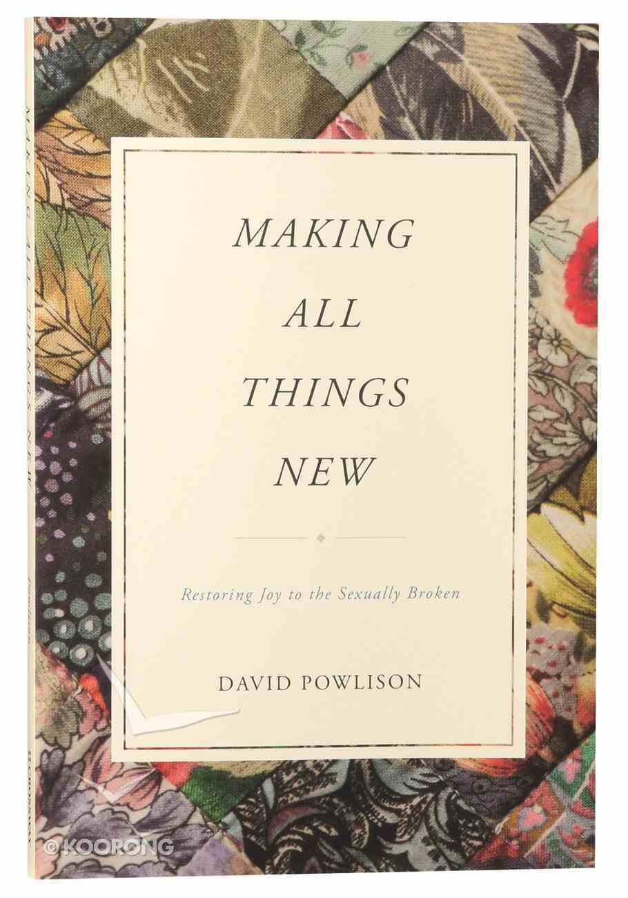 Making All Things New: Restoring Joy to the Sexually Broken Paperback