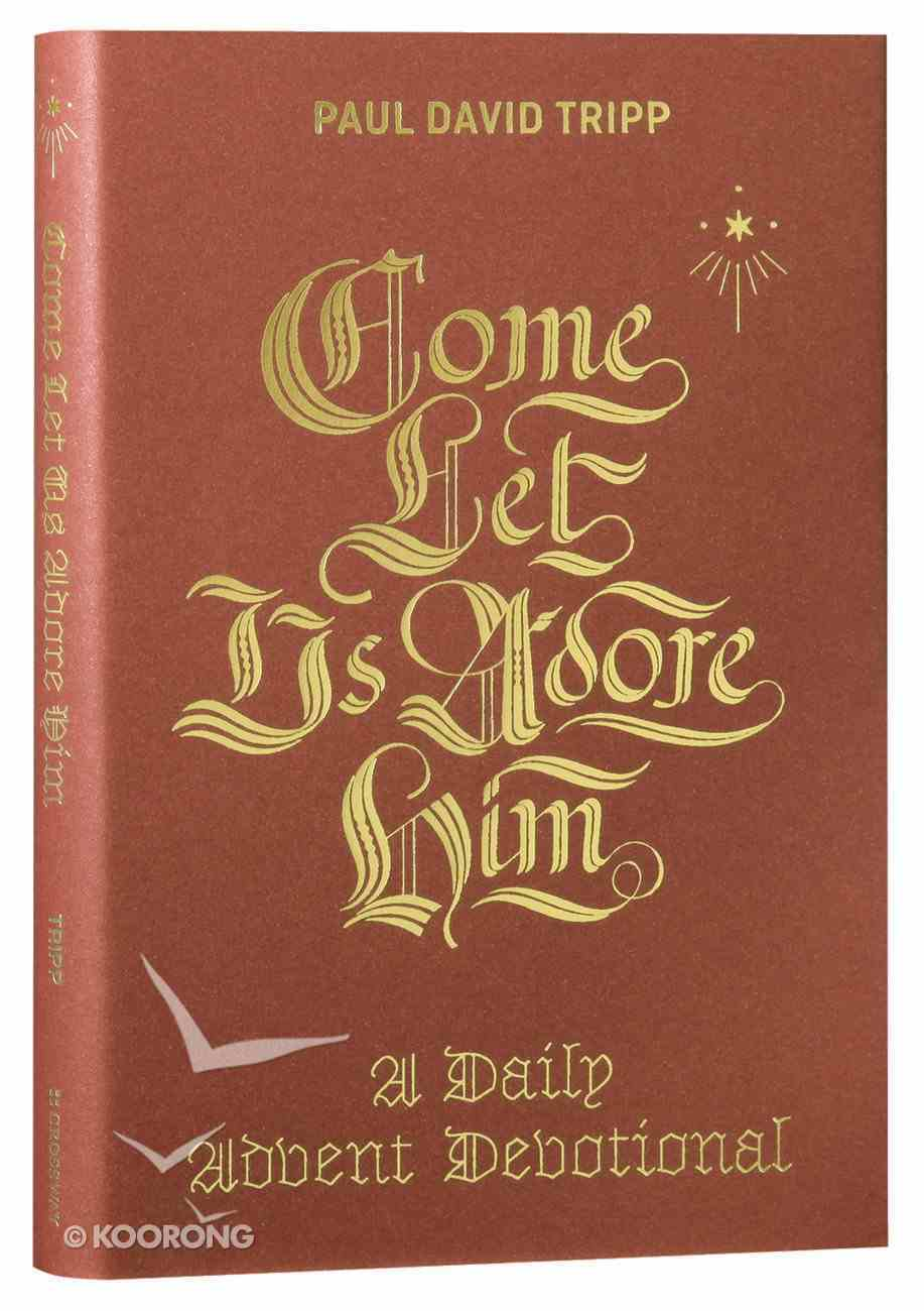 Come, Let Us Adore Him: A Daily Advent Devotional Hardback