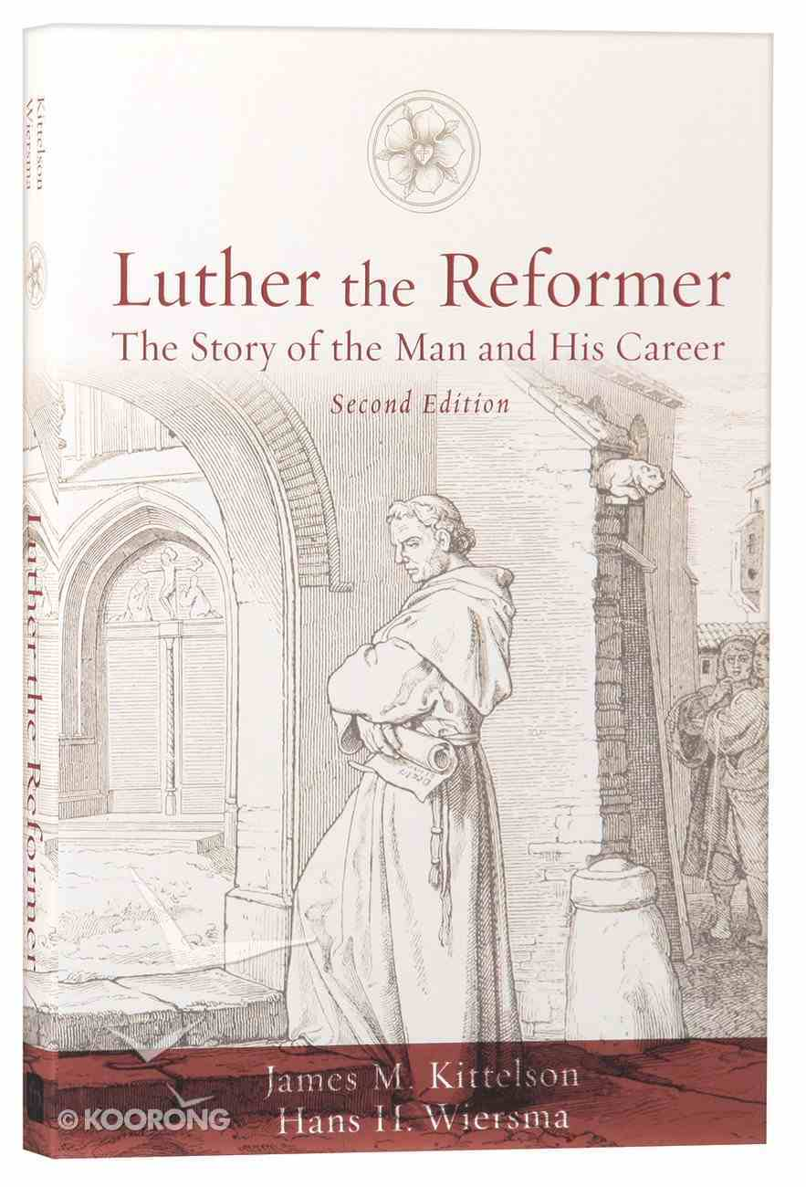 Luther the Reformer: The Story of the Man and His Career (2nd Edition) Paperback