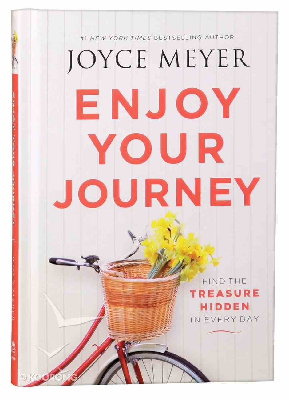 Enjoy Your Journey: Find the Treasure Hidden in Every Day Hardback