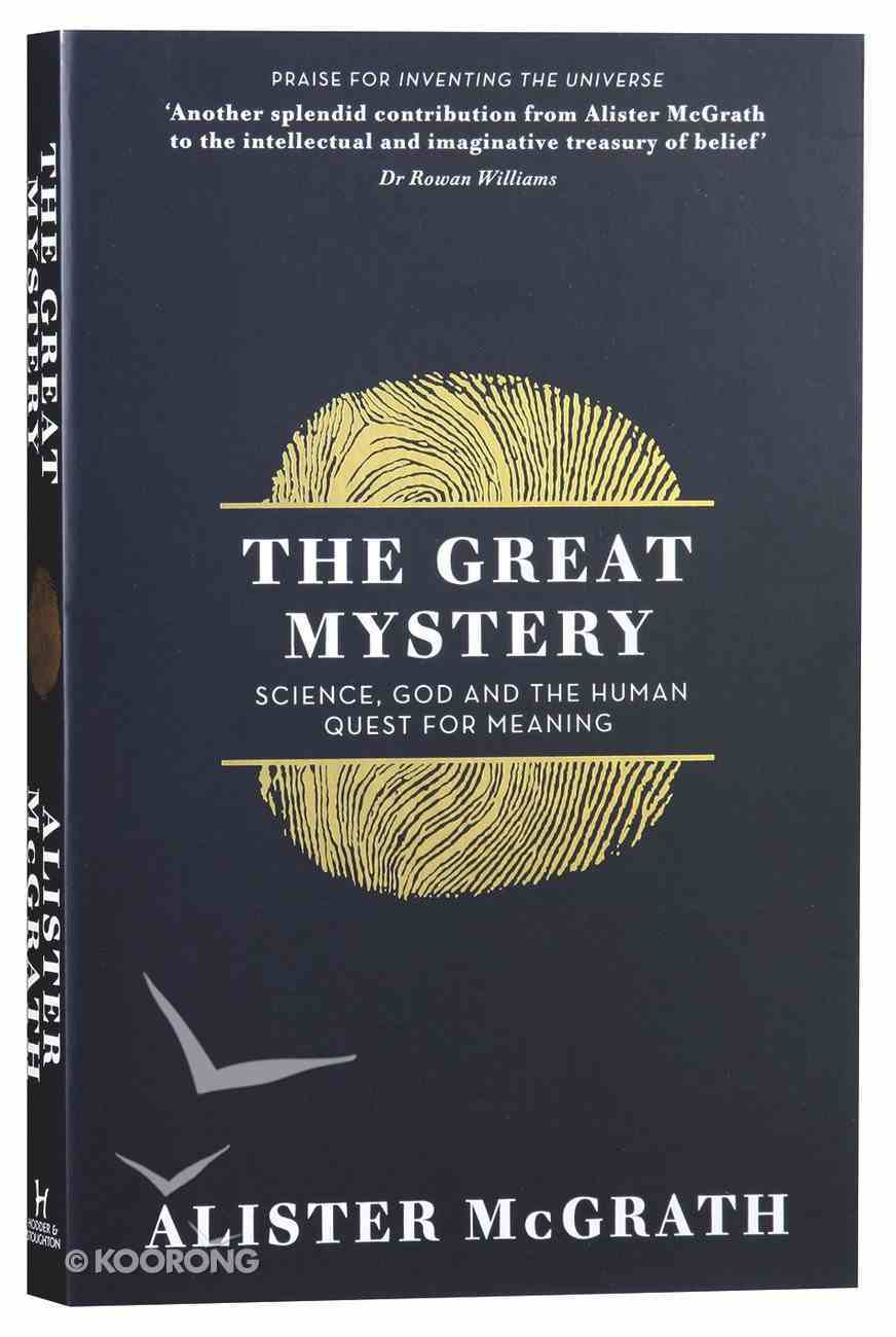 The Great Mystery: Science, God and the Human Quest For Meaning Paperback