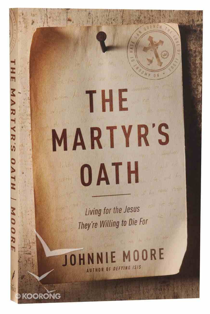The Martyr's Oath: Living For the Jesus They're Willing to Die For Paperback
