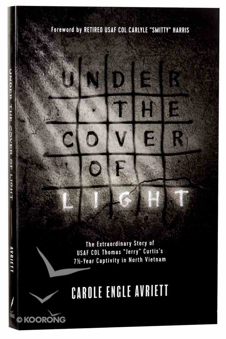 "Under the Cover of Light: The Extraordinary Story of Usaf Col Thomas ""Jerry"" Curtis's 7 1/2 Year Captivity in North Vietnam Paperback"