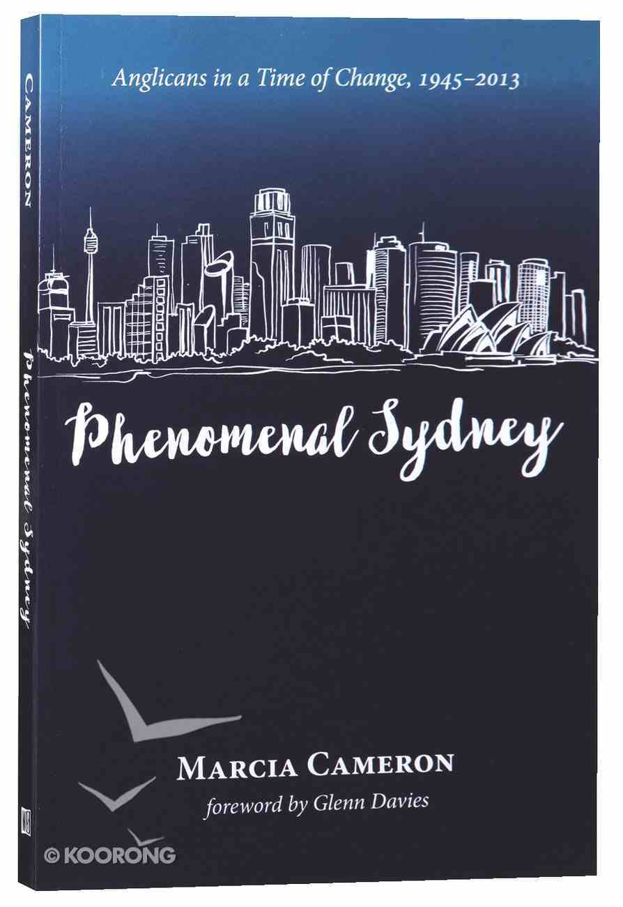 Phenomenal Sydney: Anglicans in a Time of Change, 1945-2013 Paperback