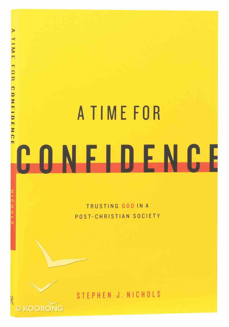 A Time For Confidence: Trusting God in a Post-Christian Society Paperback