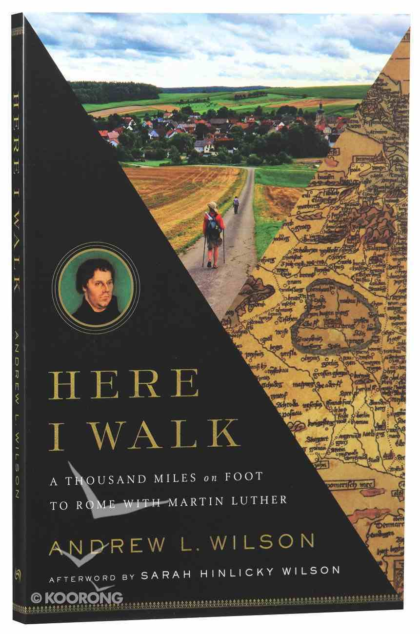 Here I Walk: A Thousand Miles on Foot to Rome With Martin Luther Paperback