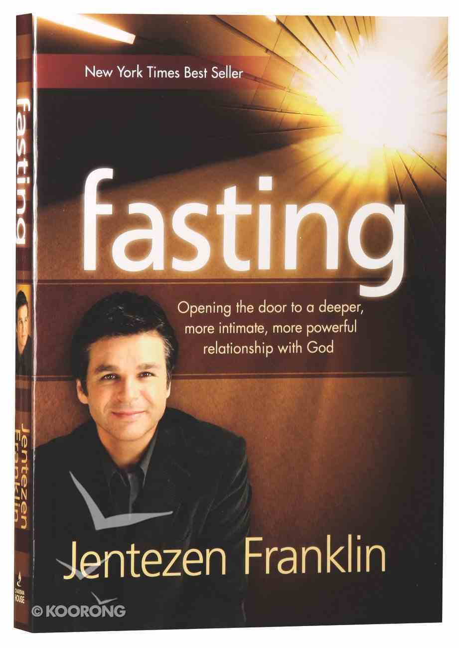 Fasting: Opening the Door to a Deeper, More Powerful Relationship With God Paperback