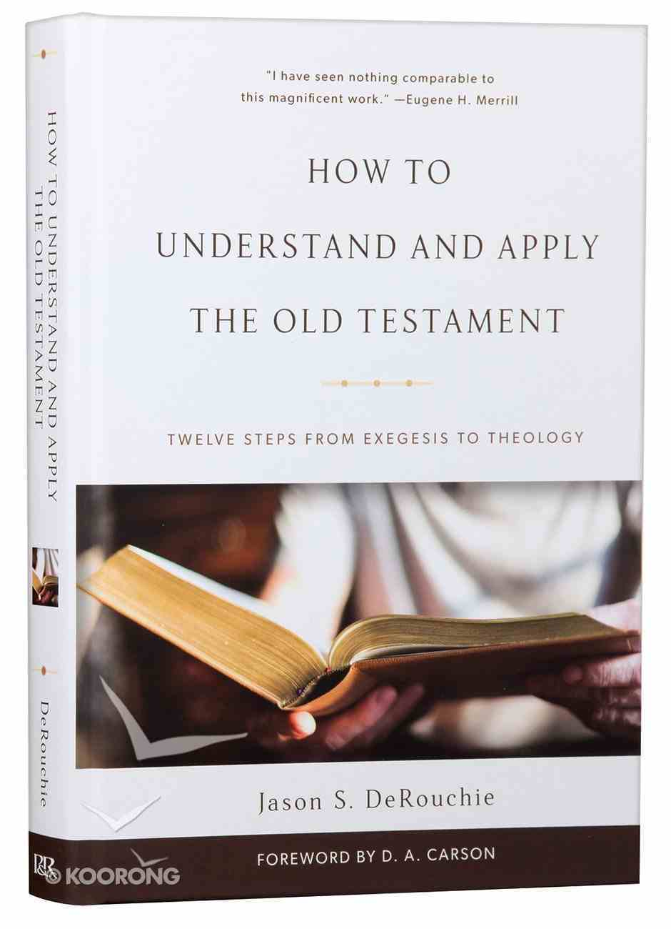 How to Understand and Apply the Old Testament: Twelve Steps From Exegesis to Theology Hardback