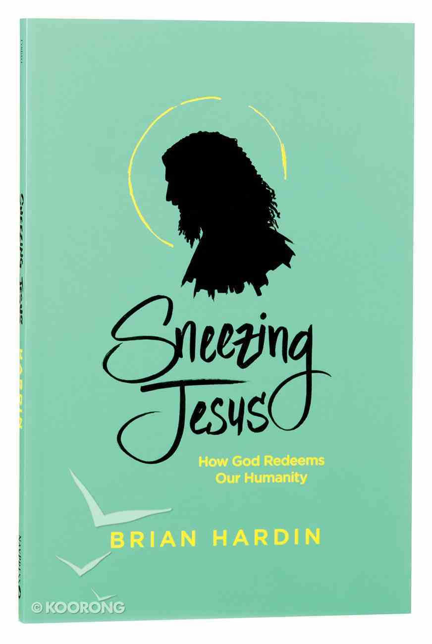 Sneezing Jesus: How God Redeems Our Humanity Paperback