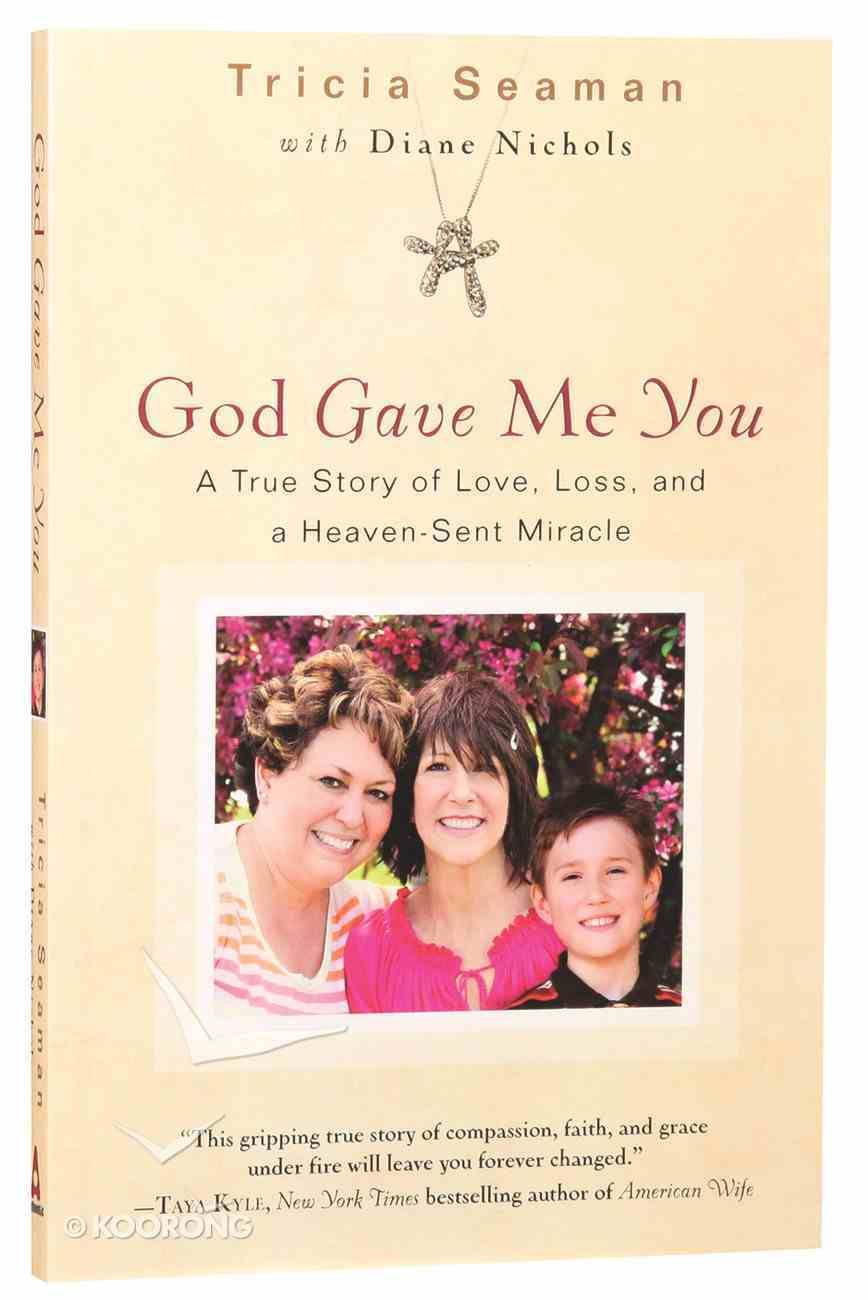 God Gave Me You: A True Store of Love, Loss and a Heaven-Sent Miracle Paperback