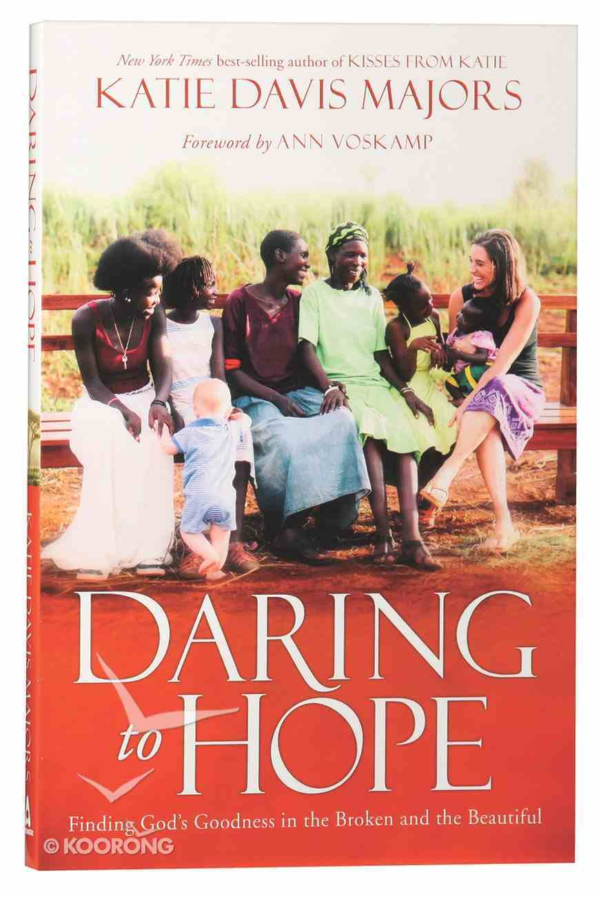 Daring to Hope: Finding God's Goodness in the Broken and the Beautiful Paperback