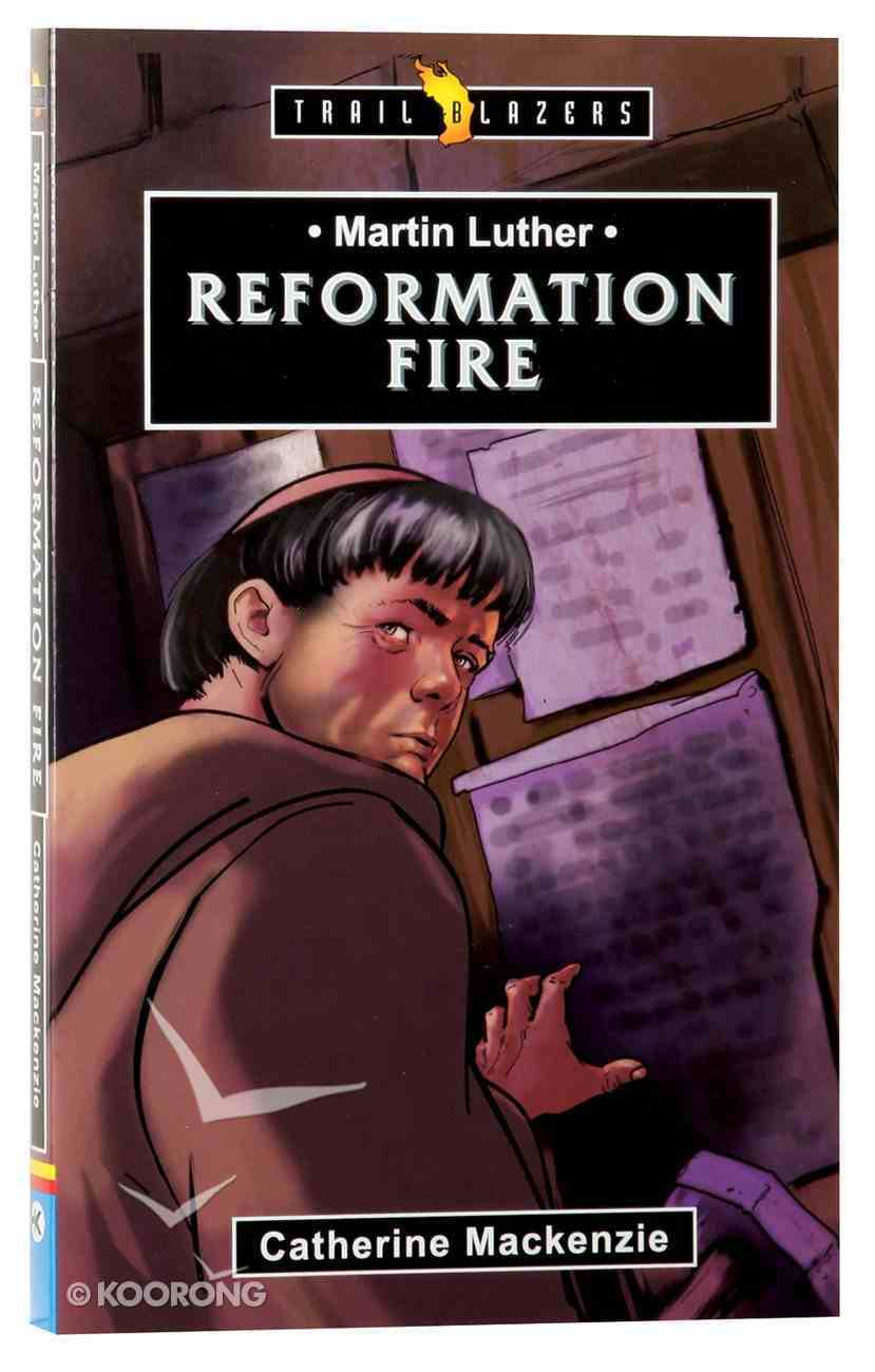 Martin Luther - Reformation Fire (Trail Blazers Series) Mass Market