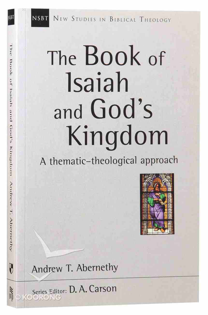 Book of Isaiah and God's Kingdom: Thematic-Theological Approach (New Studies In Biblical Theology Series) Paperback
