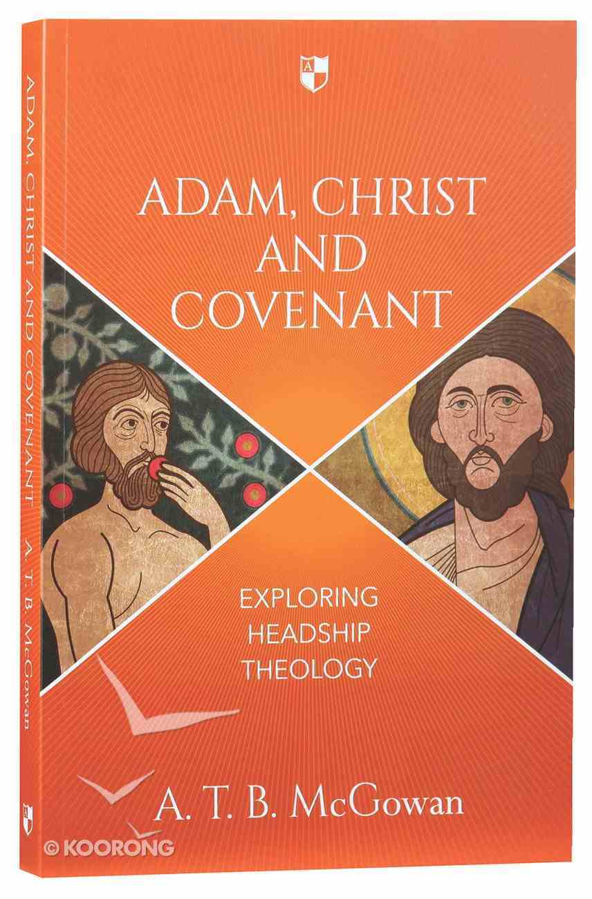Adam, Christ and Covenant: Exploring Headship Theology Paperback
