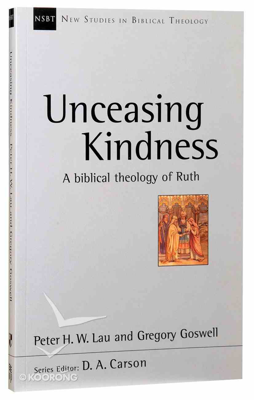 A Unceasing Kindness: Biblical Theology of Ruth (New Studies In Biblical Theology Series) Paperback