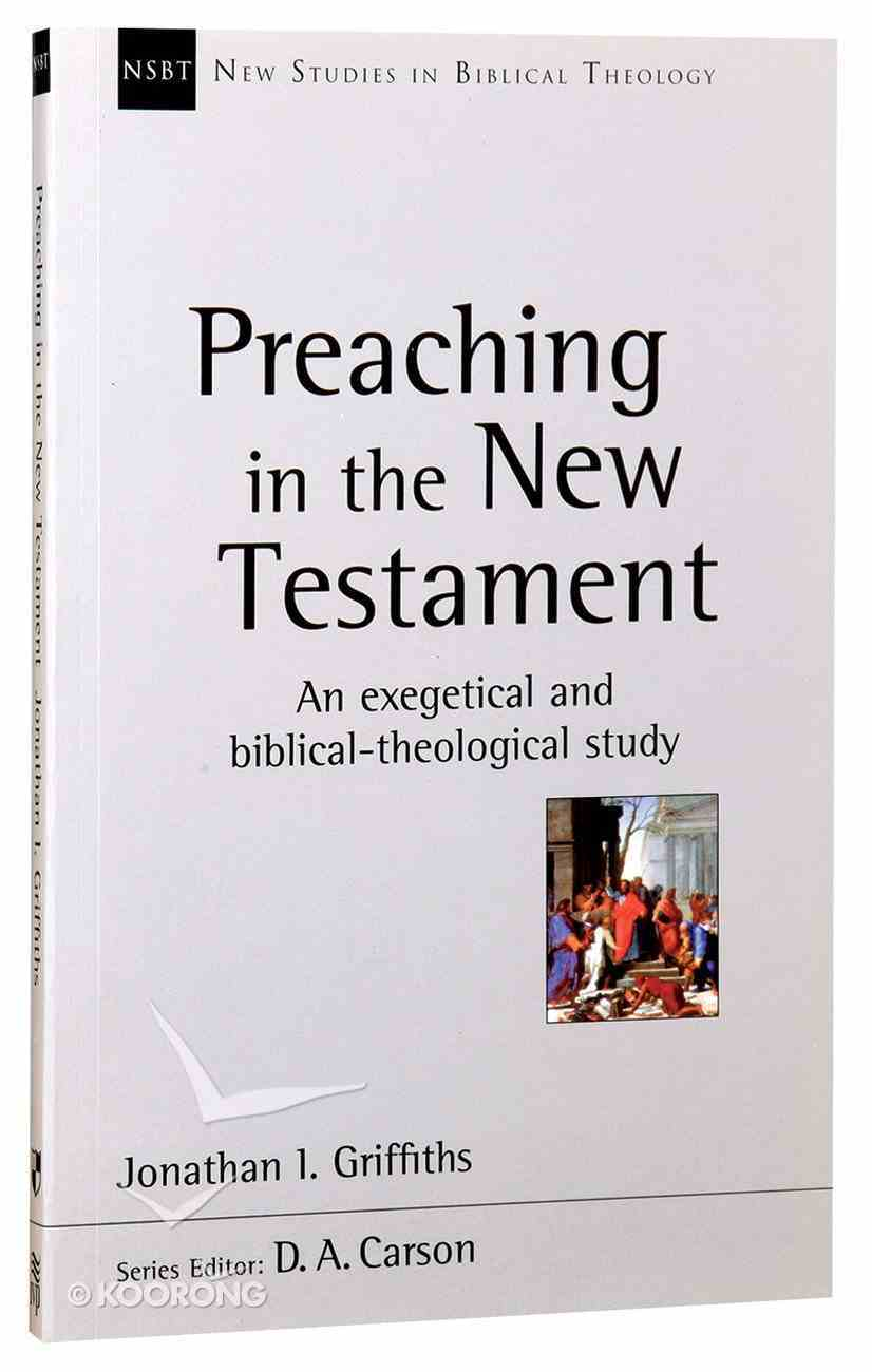 An Preaching in the New Testament: Exegetical and Biblical-Theological Study (New Studies In Biblical Theology Series) Paperback