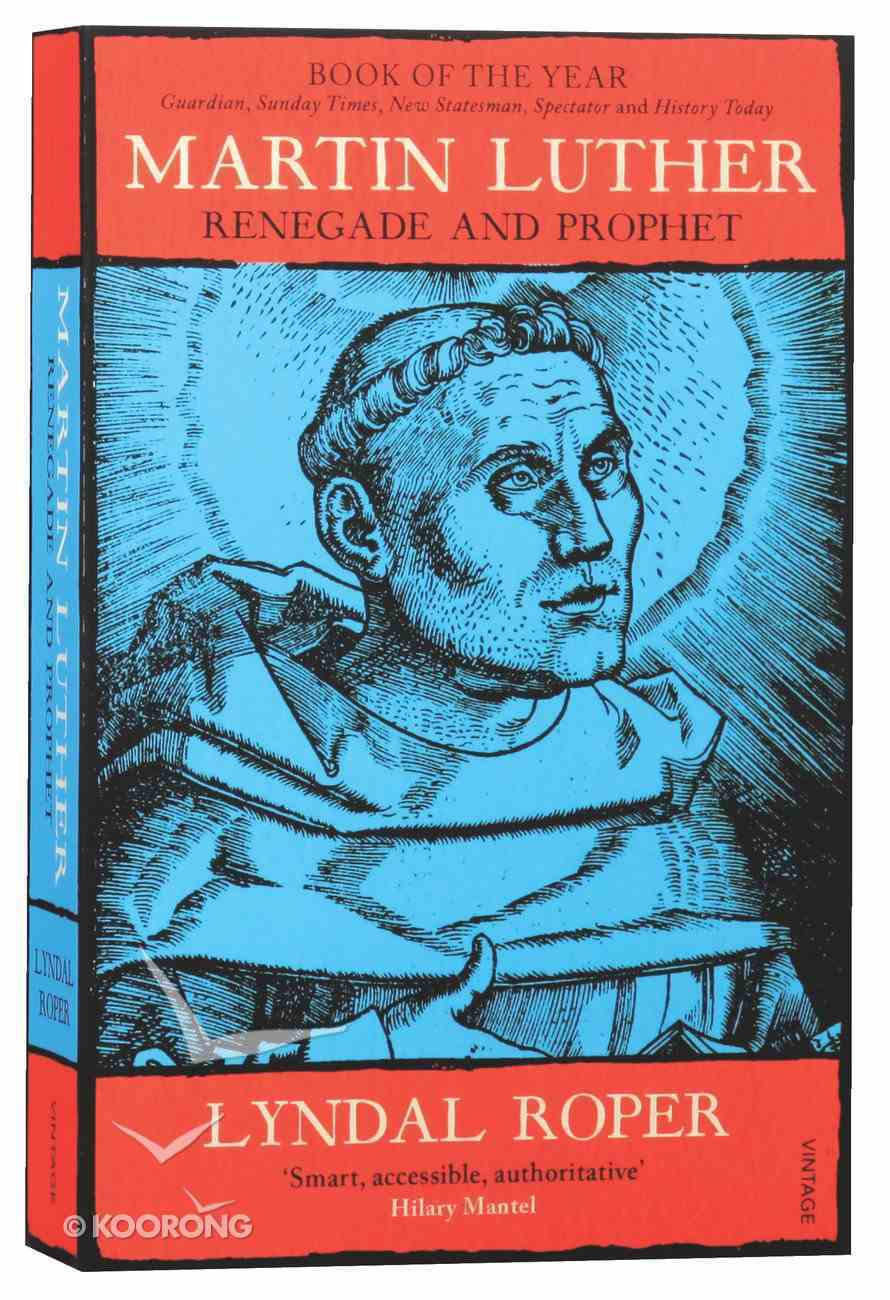 Martin Luther: Renegade and Prophet Paperback