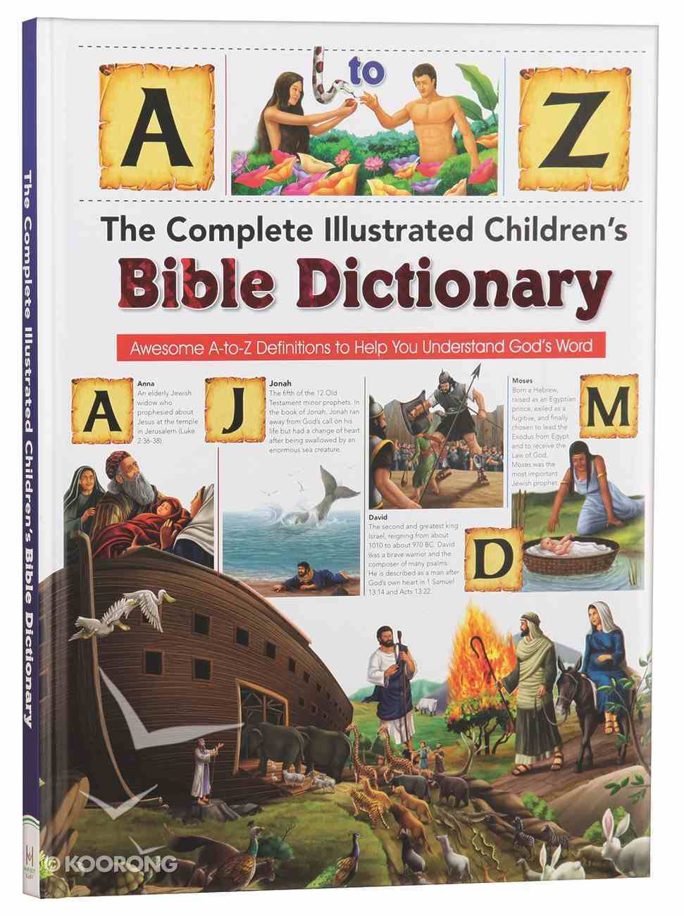 The Complete Illustrated Children's Bible Dictionary: Awesome A-To-Z Definitions to Help You Understand God's Word Padded Hardback
