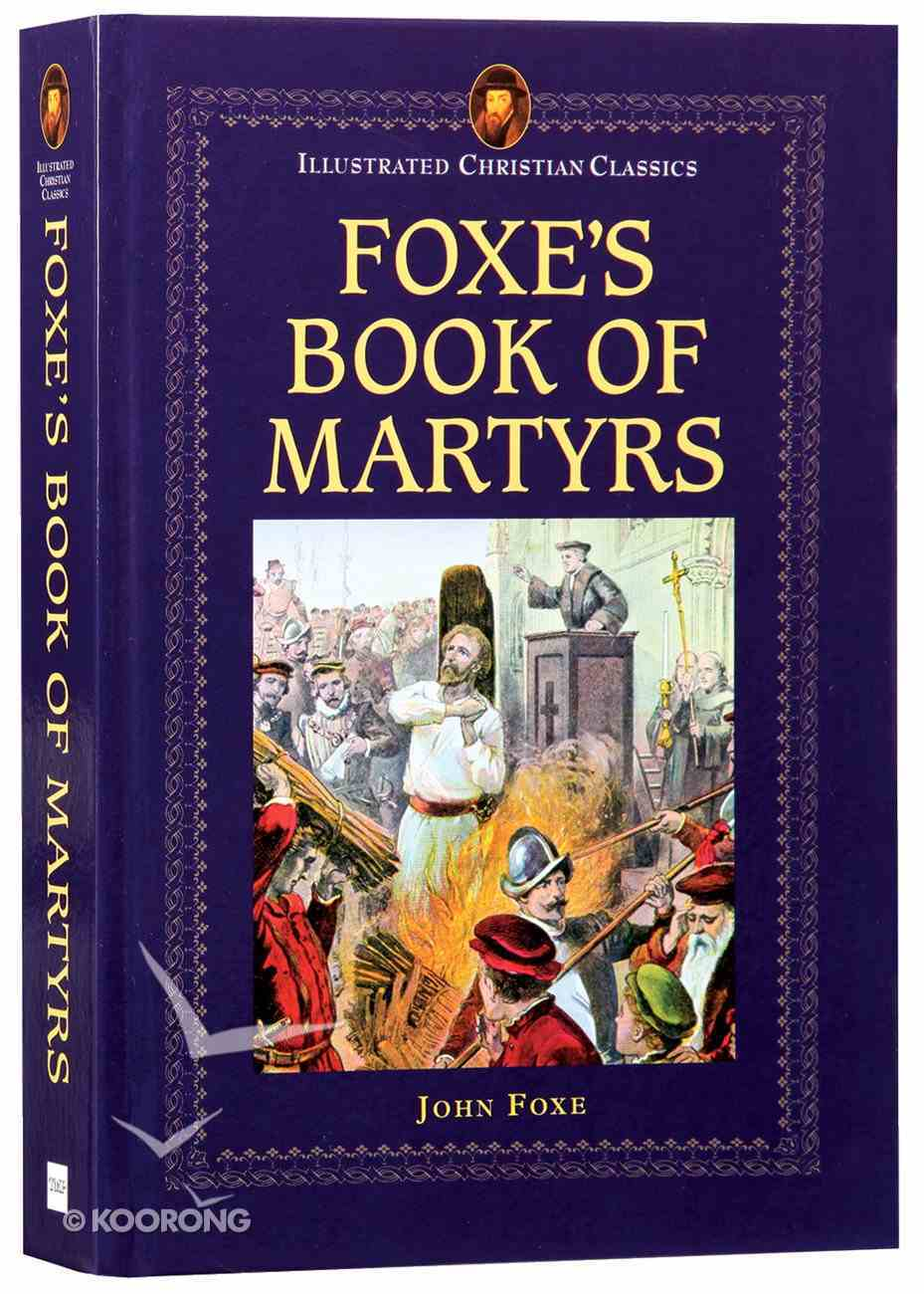 Icc: Foxe's Book of Martyrs (Illustrated Christian Classics) (Illustrated Christian Classics Series) Hardback