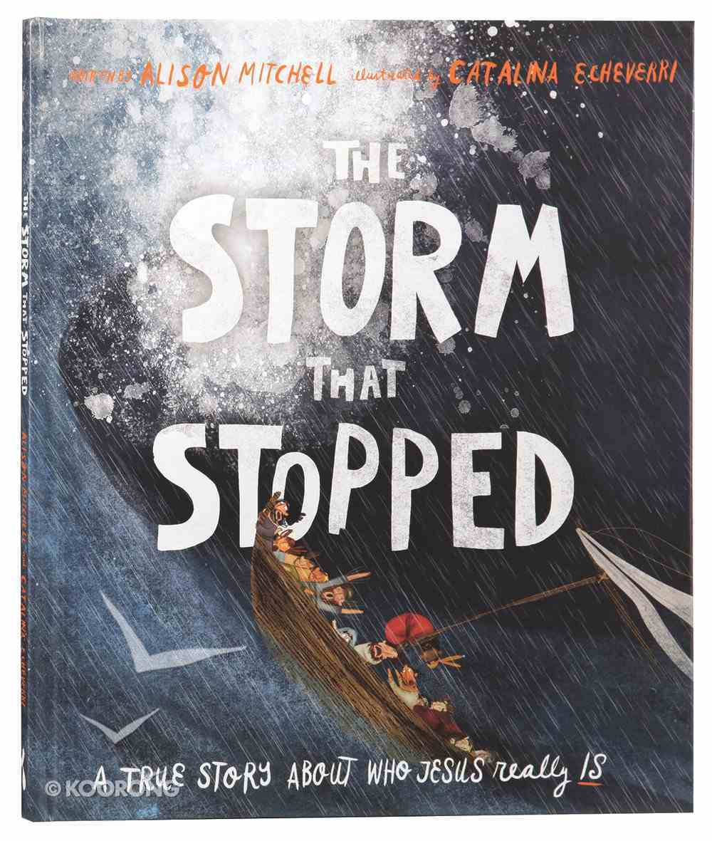 Storm That Stopped, The: A True Story About Who Who Jesus Really is (Tales That Tell The Truth Series) Hardback