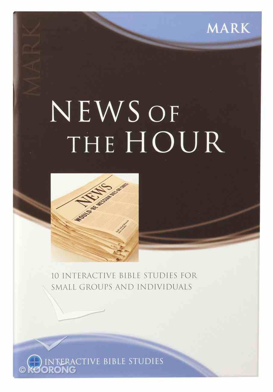 News of the Hour (Mark) (Interactive Bible Study Series) Paperback