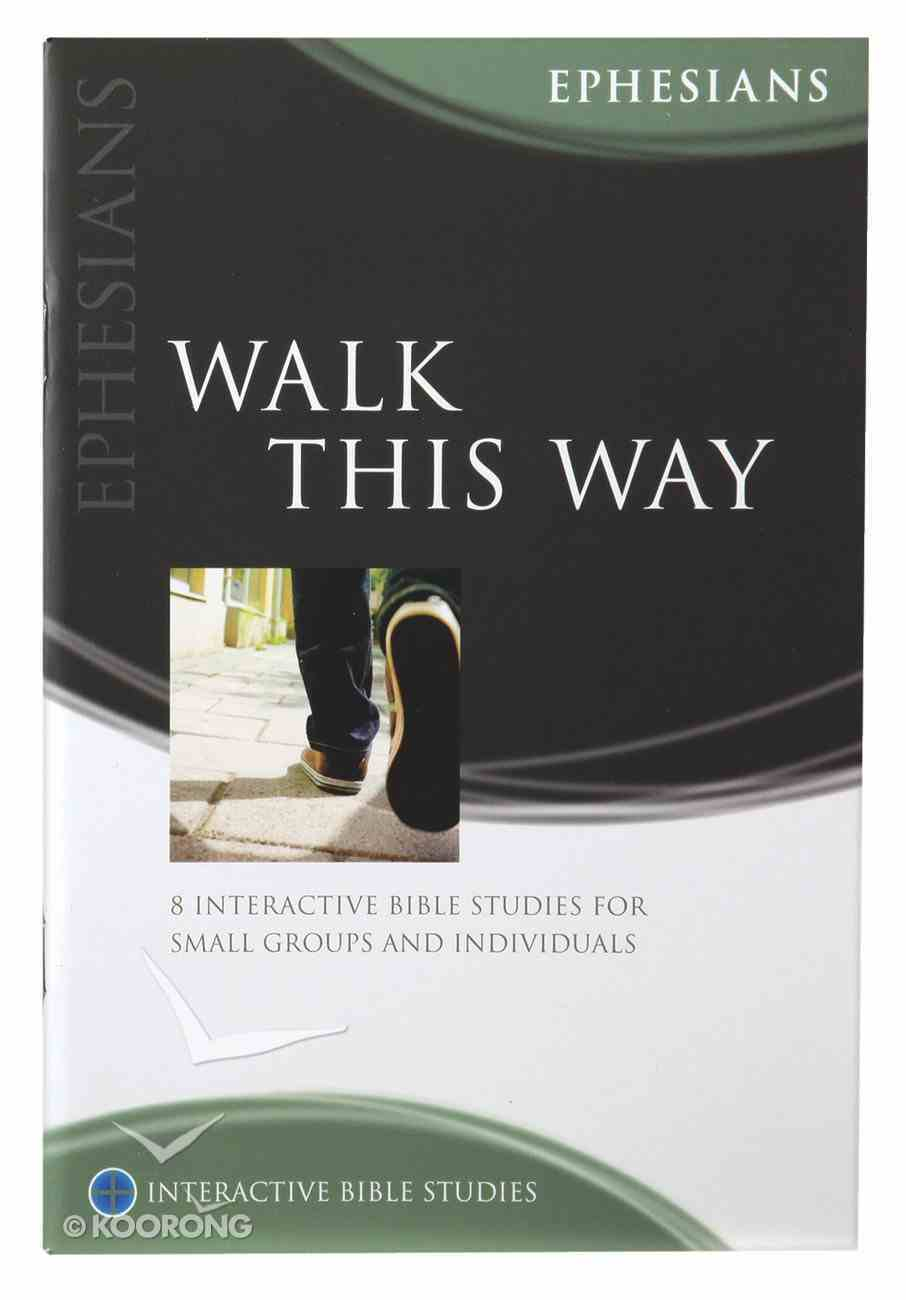 Walk This Way (Ephesians) (Interactive Bible Study Series) Paperback