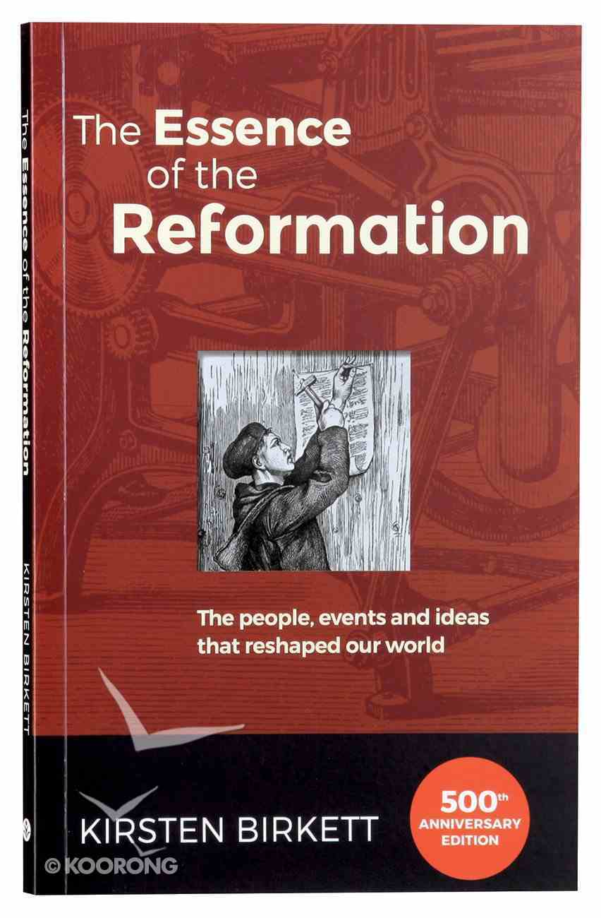 The Essence of the Reformation: The People, Events and Ideas the Reshaped Our World (3rd Edition) Paperback