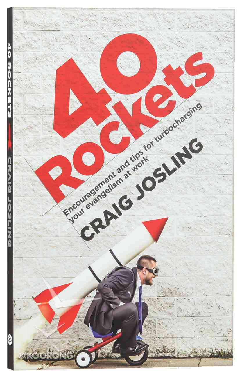 40 Rockets: Encouragement and Tips For Turbocharging Your Evangelism At Work Paperback
