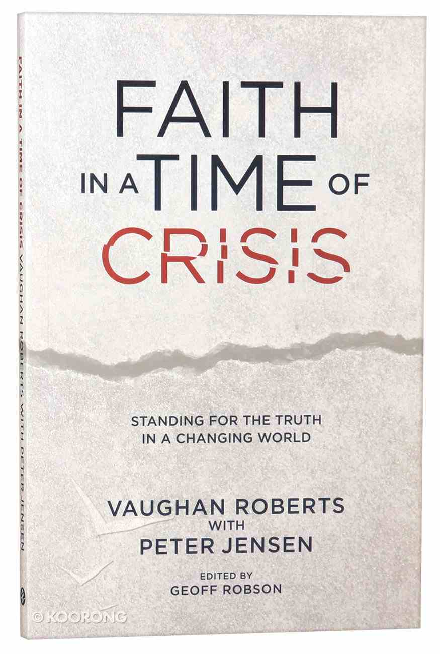 Faith in a Time of Crisis: Standing For the Truth in a Changing World Paperback