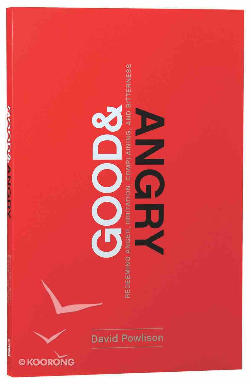 Good and Angry: Redeeming Anger, Irritation, Complaining, and Bitterness Paperback