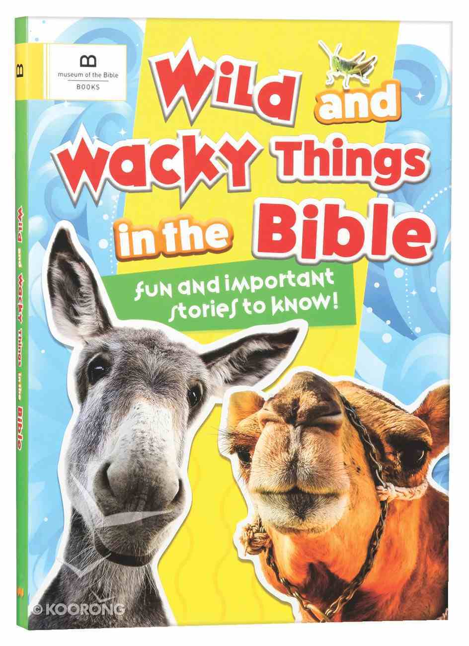 Wild and Wacky Things in the Bible: Fun and Important Stories to Know! Paperback